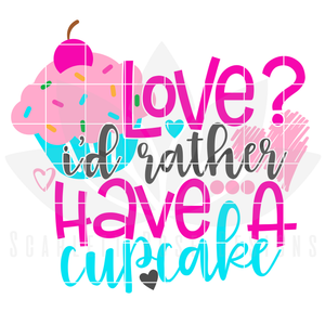 Valentine's Day SVG, DXF, Love, I'd Rather have a Cupcake
