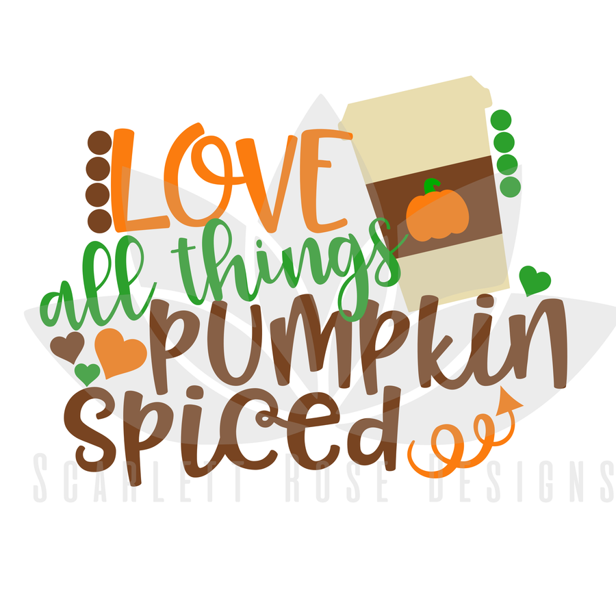Love All Things Pumpkin Spiced SVG