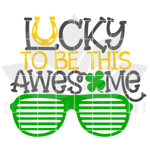 St. Patrick's Day SVG, DXF, Lucky to be this Awesome cut file