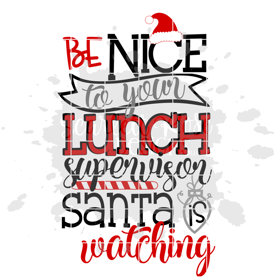Be Nice to your Lunch Supervisor Santa is Watching SVG