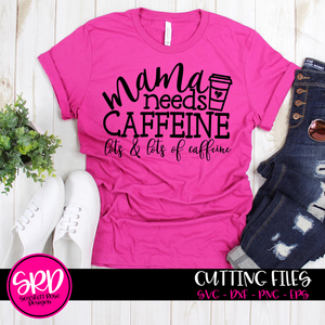 Mama needs Caffeine, Lots and Lots of Caffeine SVG