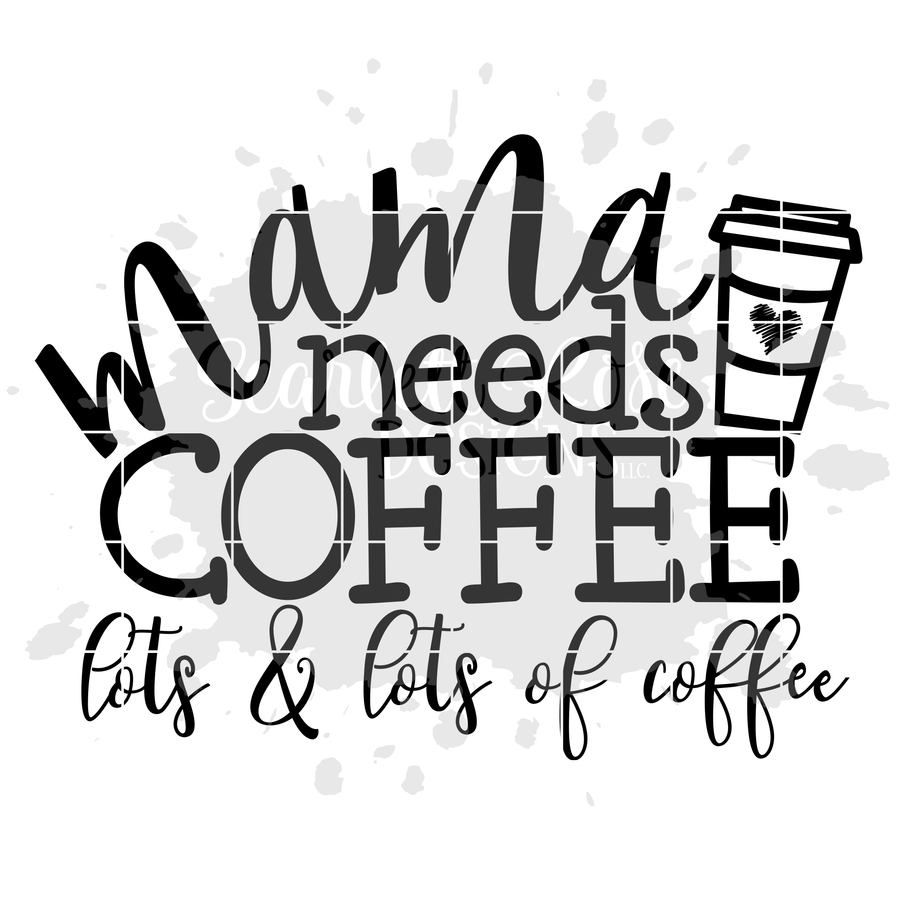 Mama needs Coffee, Lots and Lots of Coffee SVG