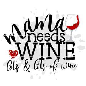 Mama needs Wine, Lots and Lots of Wine SVG