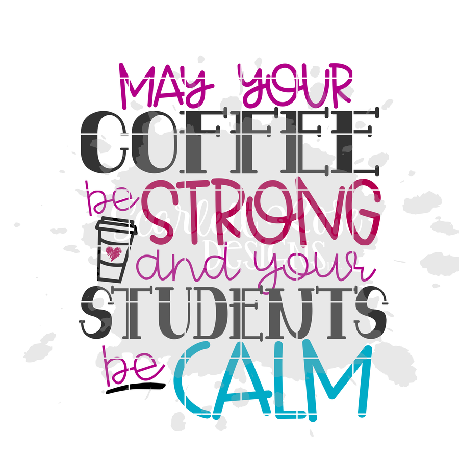 May your Coffee be Strong and your Students be Calm SVG