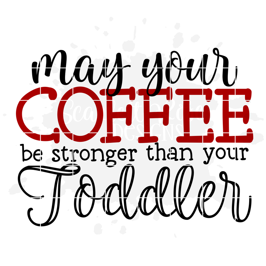 May Your Coffee Be Stronger than you Toddler SVG