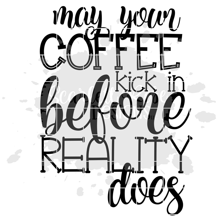 May your Coffee Kick in Before Reality Does SVG