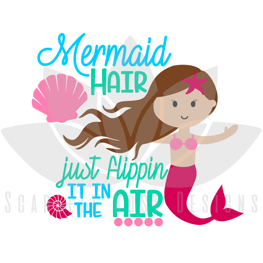 Summer Mermaid SVG cut file, Mermaid Hair, Just Flippin it in the Air SVG, EPS, PNG