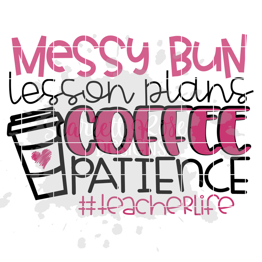 Messy Bun, Lesson Plans, Coffee, Patience #teacherlife SVG
