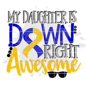 My Daughter is Down Right Awesome SVG