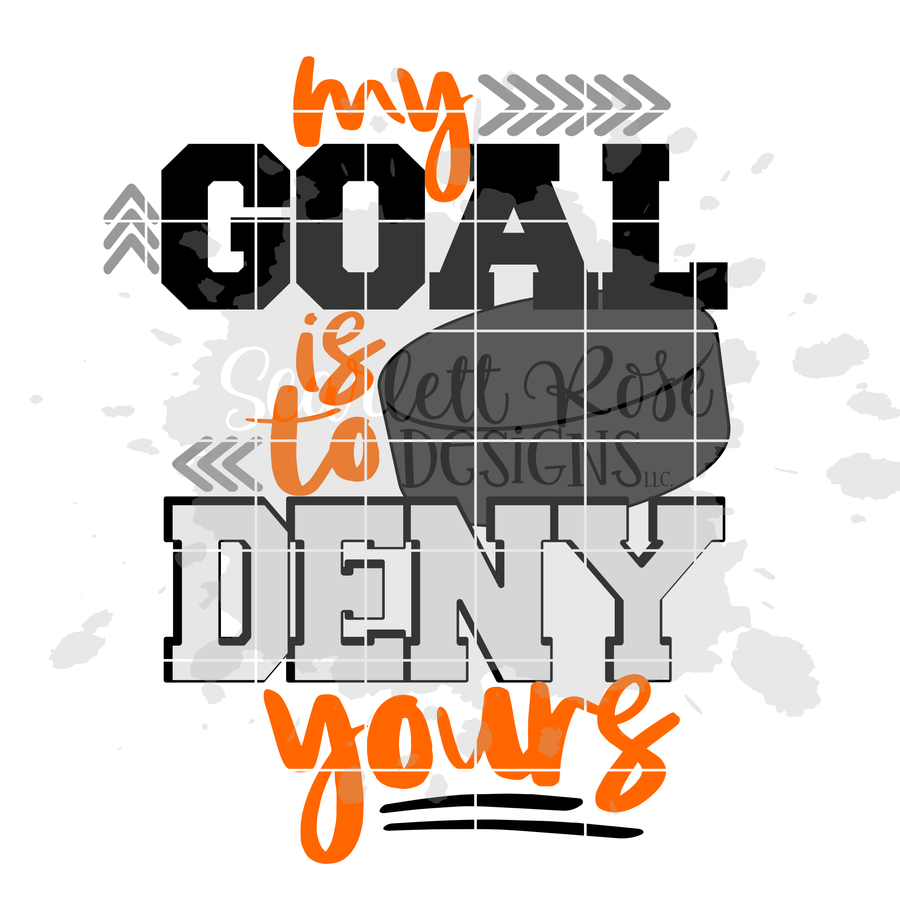 My Goal is to Deny Yours SVG - Hockey SVG