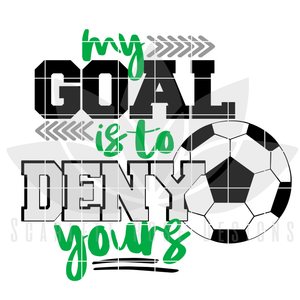 Soccer SVG, My Goal is to Deny Yours SVG, DXF, PNG