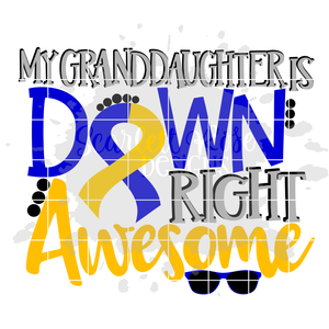 My Granddaughter is Down Right Awesome SVG