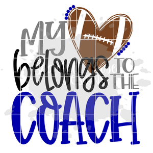 My Heart Belongs to the Coach - Football SVG