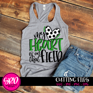 My Heart is on that Field - Soccer SVG