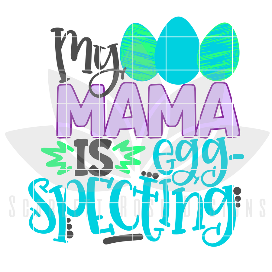 Easter SVG, My Mama is Egg Specting cut file