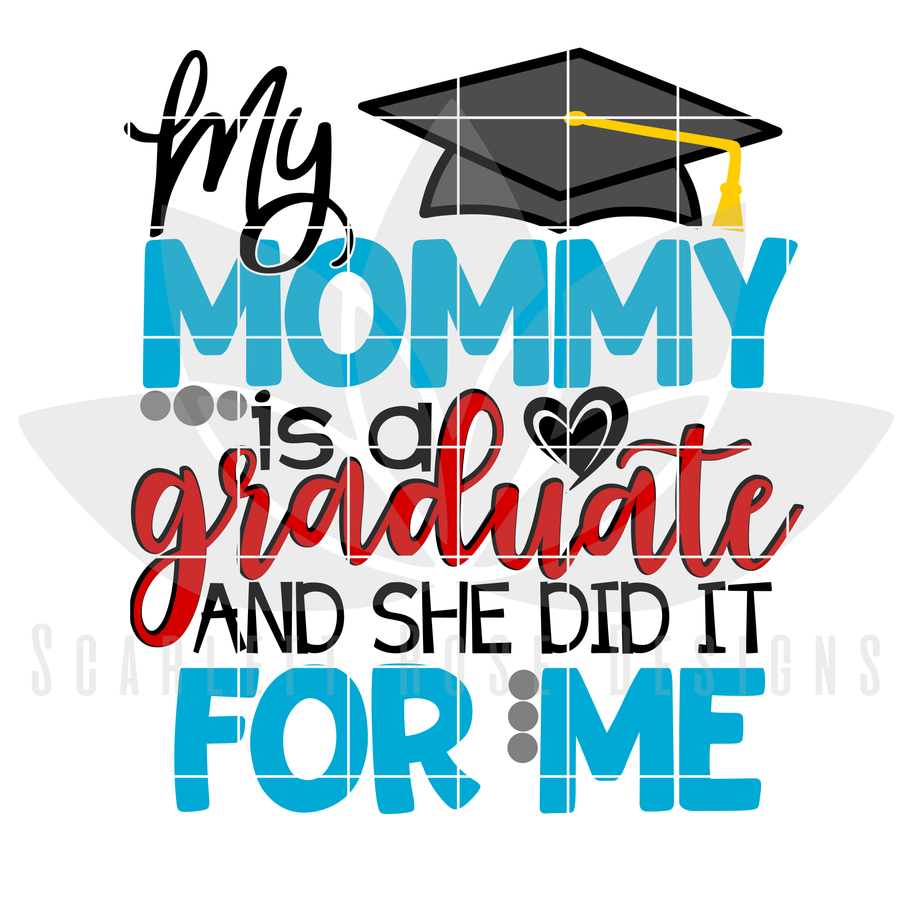 My Mommy is a Graduate and She Did it For Me SVG