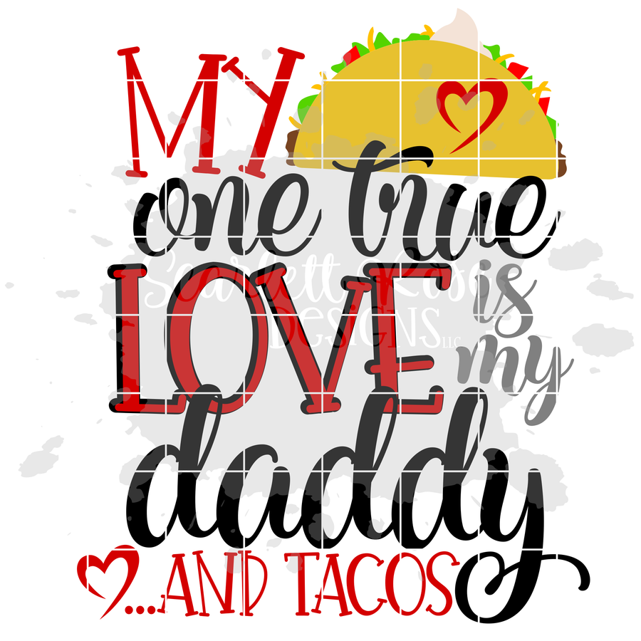 My One True Love is my Daddy.....and Tacos SVG