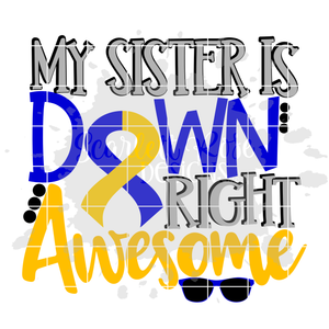 My Sister is Down Right Awesome SVG