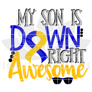 My Son is Down Right Awesome SVG