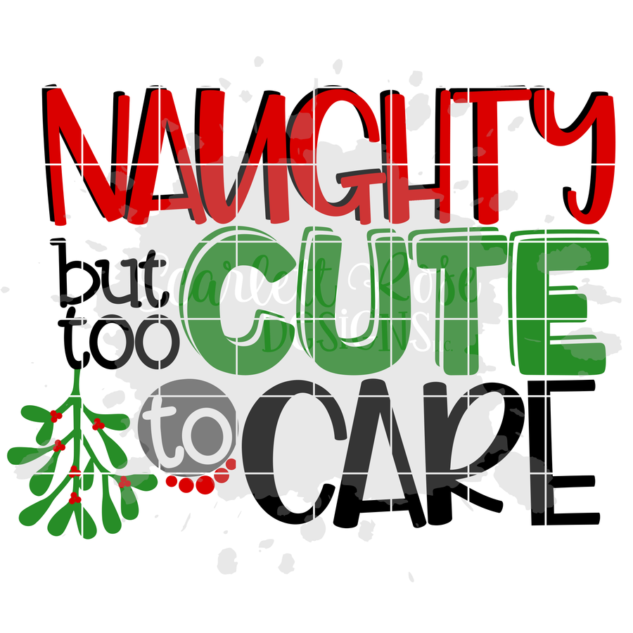 Naughty But too Cute to Care SVG