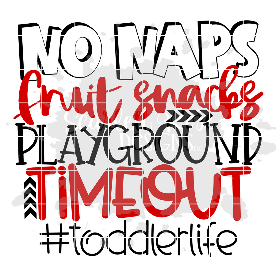 No Naps, Fruit Snacks, Playground, Timeout #toddlerlife SVG