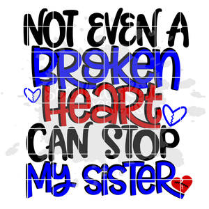 Not Even a Broken Heart can Stop My Sister SVG