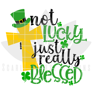 St. Patrick's Day SVG, DXF, Not Lucky, Just Really Blessed cut file
