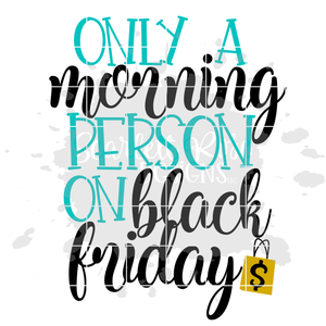 Only A Morning Person on Black Friday SVG
