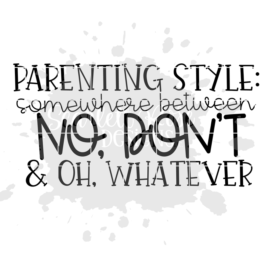 Parenting Style: Somewhere Between No, Don't & Oh, Whatever SVG