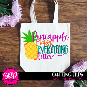 Pineapple Makes Everything Better SVG