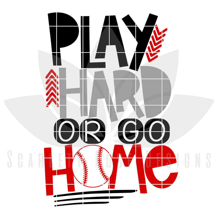 Sports, Baseball SVG, Play Hard or Go Home SVG, DXF, PNG