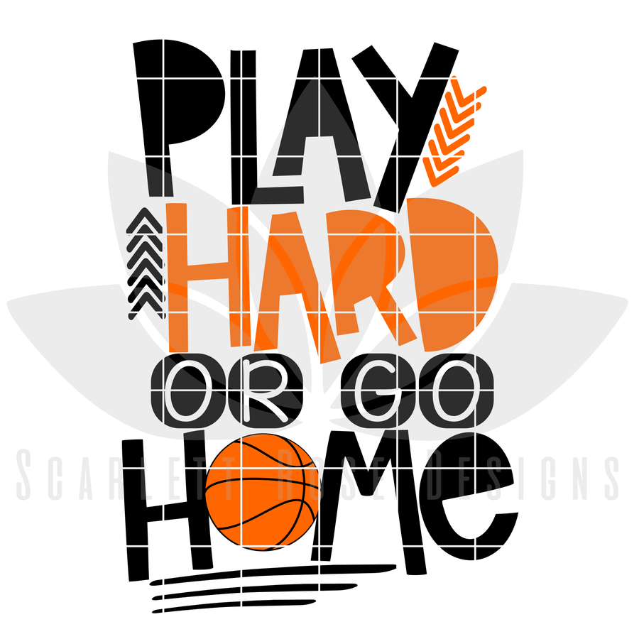 Basketball SVG, Play Hard or Go Home SVG, DXF, PNG