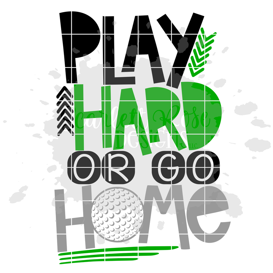 Play Hard or Go Home - Golf SVG