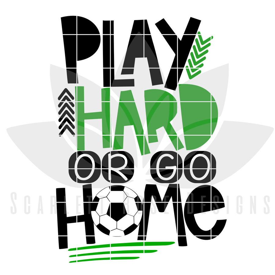 Soccer SVG, Play Hard or Go Home SVG, DXF, PNG