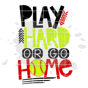 Play Hard or Go Home - Softball SVG