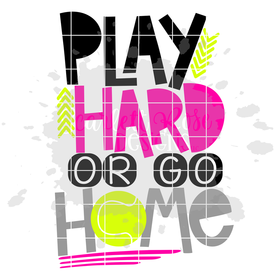 Play Hard or Go Home - Tennis SVG