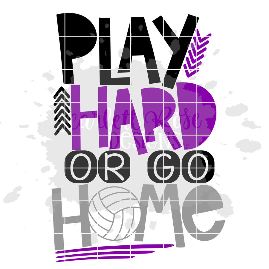 Play Hard or Go Home - Volleyball SVG