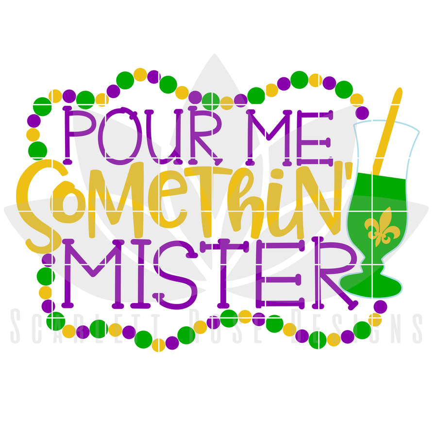 Mardi Gras SVG, DXF, Pour me Somethin Mister