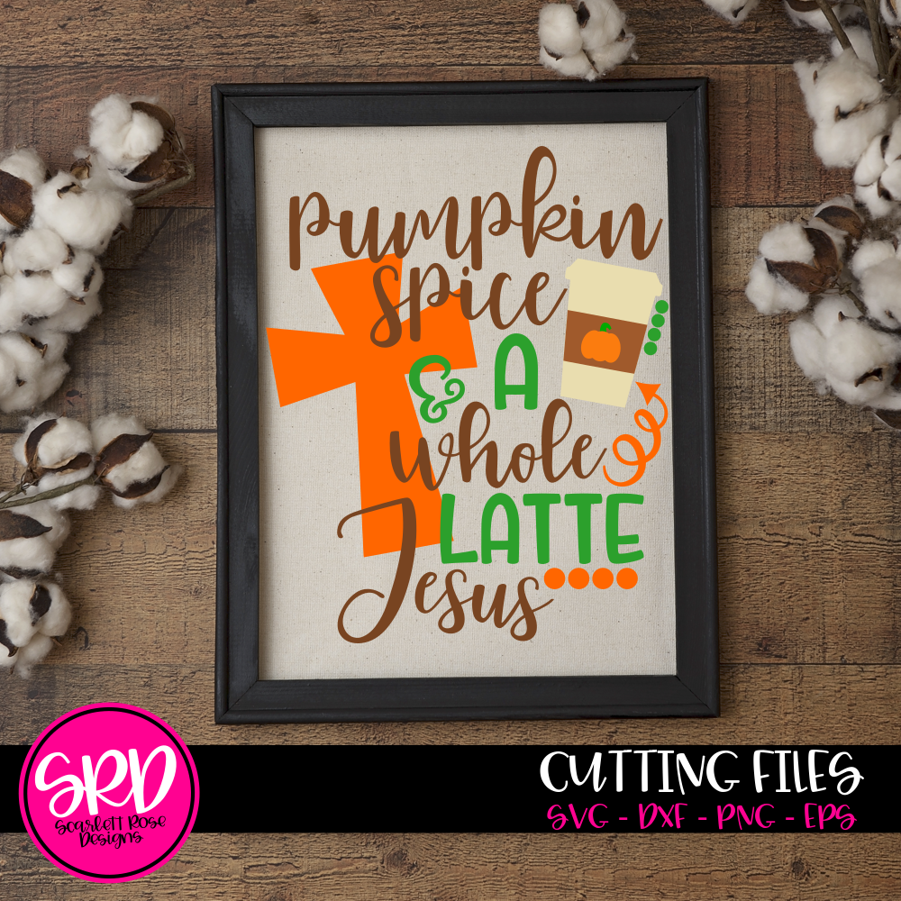 Thanksgiving SVG, Pumpkin Spice And A Whole Latte Jesus