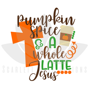 Thanksgiving SVG, Pumpkin Spice and a Whole Latte Jesus cut file