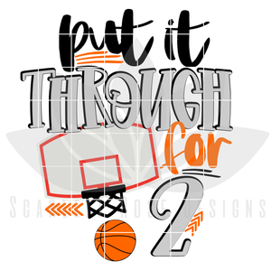 Basketball SVG, Put It Through For 2 SVG, DXF, PNG