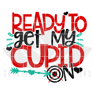 Valentine's Day SVG, DXF, Ready to get my Cupid On