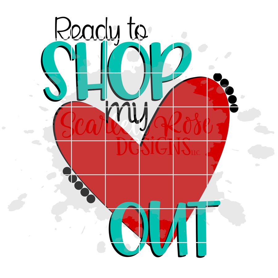 Ready to Shop my Heart Out SVG