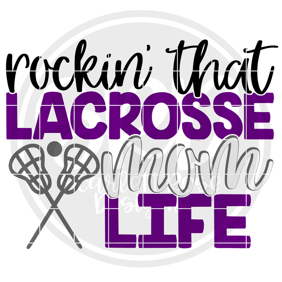 Rockin' that Lacrosse Mom Life SVG