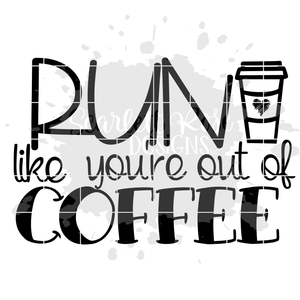Run Like You're Out of Coffee SVG