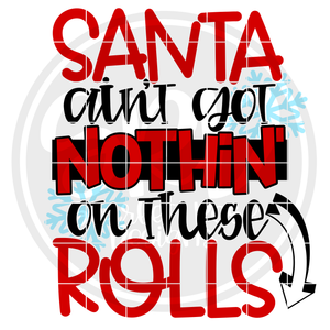 Santa Ain't Got Nothin' On These Rolls SVG