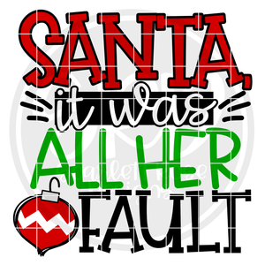 Santa it was All Her Fault SVG