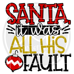 Santa it was All His Fault SVG