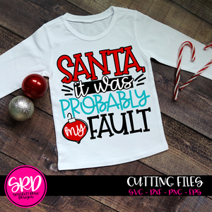 Santa it was Probably My Fault SVG
