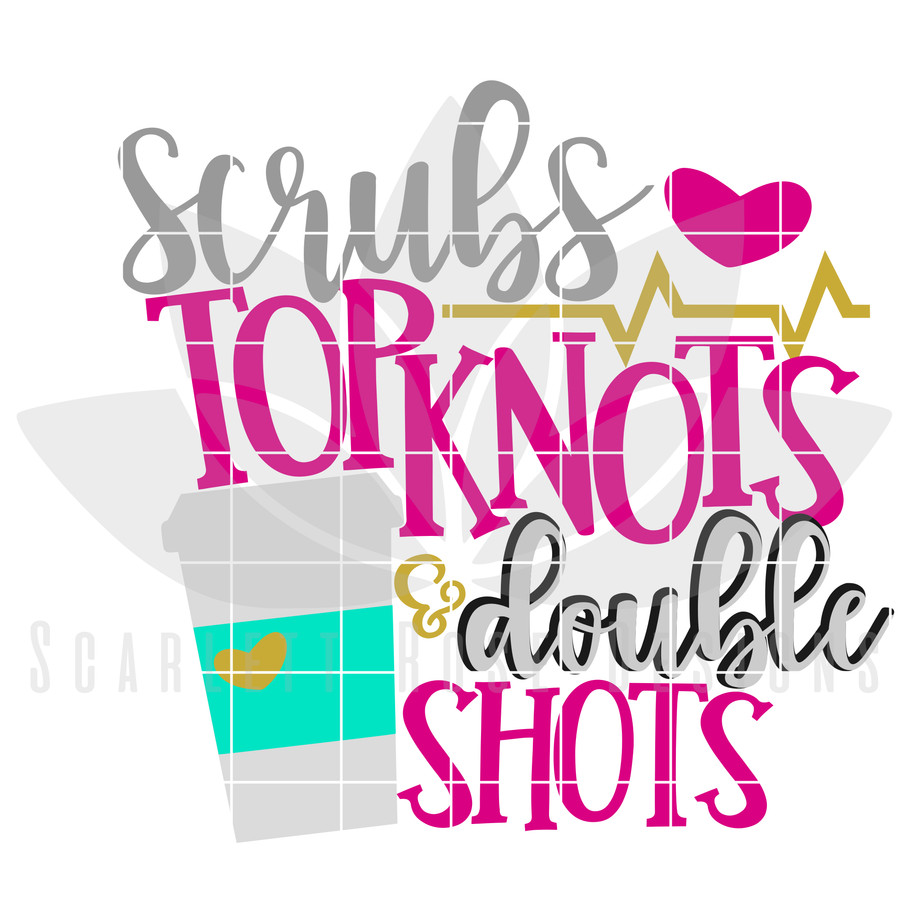Scrubs, Top Knots and Double Shots SVG